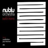 Butch Morris conducts the Nublu Orchestra live at Jazz Festival Saalfelden - album cover