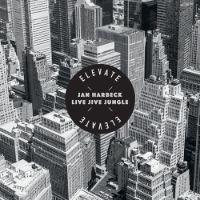 Jan Harbeck Live Jive Jungle - Elevate - album cover